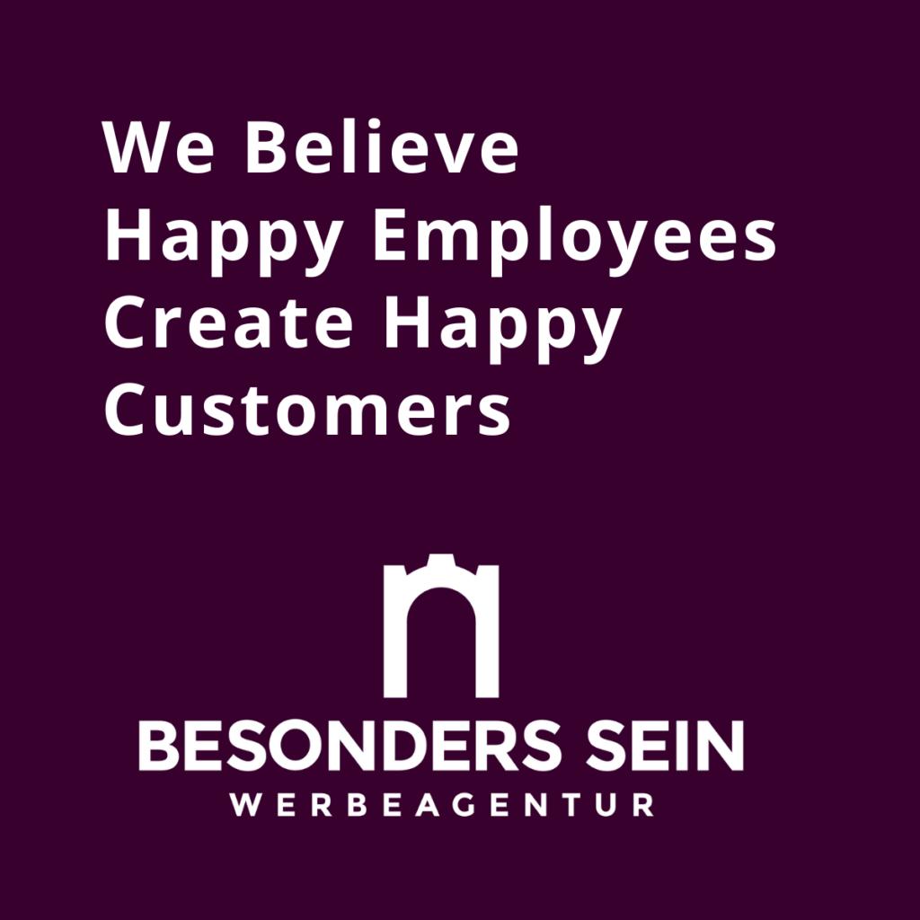 We Believe Happy Employees Create Happy Customers